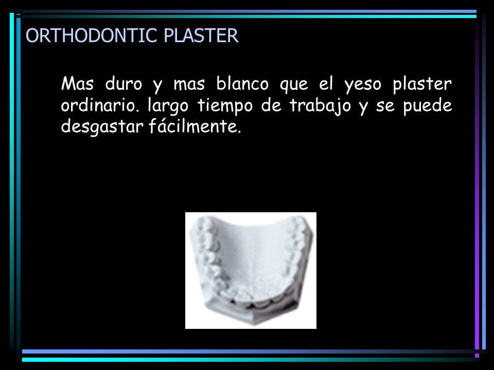 ORTHODONTIC PLASTER Mas duro y mas blanco que el yeso plaster ordinario.