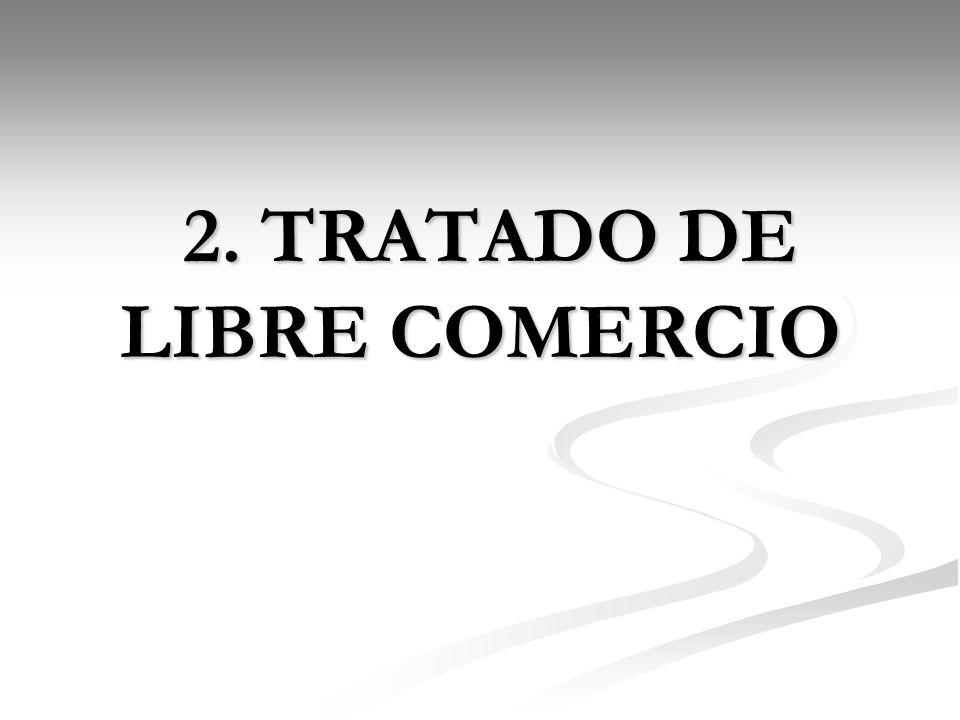 2. TRATADO DE LIBRE COMERCIO