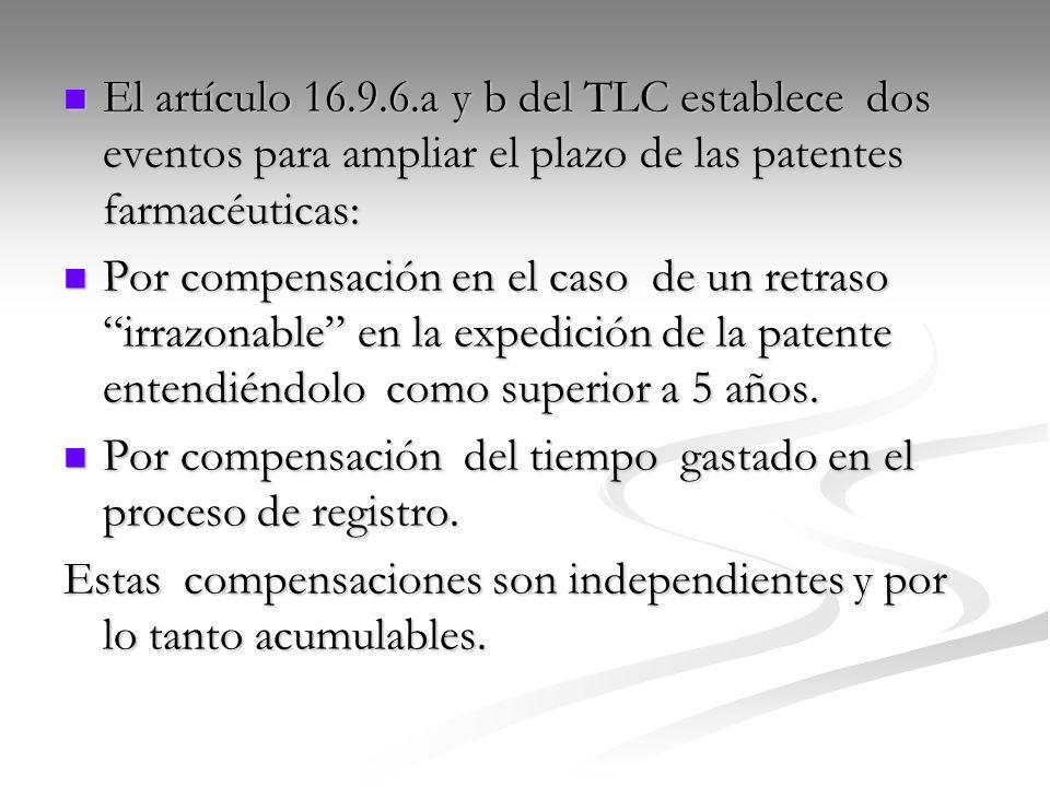 El artículo 16.9.6.a y b del TLC establece dos eventos para ampliar el plazo de las patentes farmacéuticas: