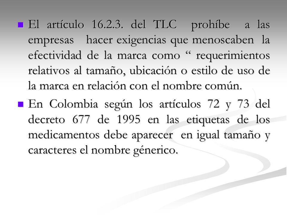 El artículo 16.2.3. del TLC prohíbe a las empresas hacer exigencias que menoscaben la efectividad de la marca como requerimientos relativos al tamaño, ubicación o estilo de uso de la marca en relación con el nombre común.