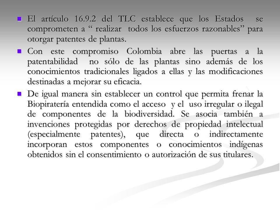 El artículo 16.9.2 del TLC establece que los Estados se comprometen a realizar todos los esfuerzos razonables para otorgar patentes de plantas.