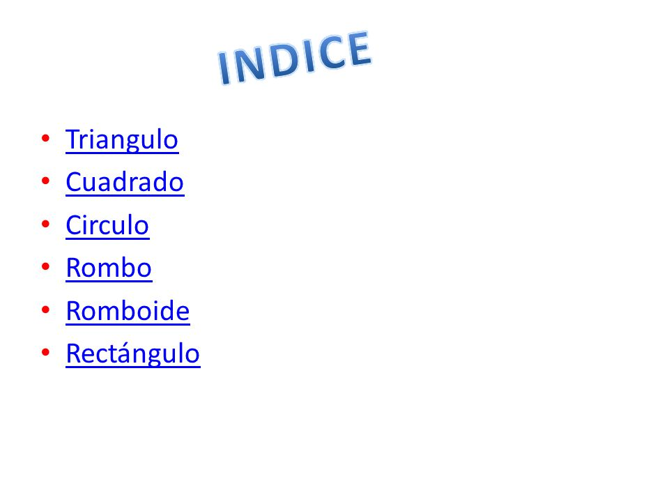 INDICE Triangulo Cuadrado Circulo Rombo Romboide Rectángulo