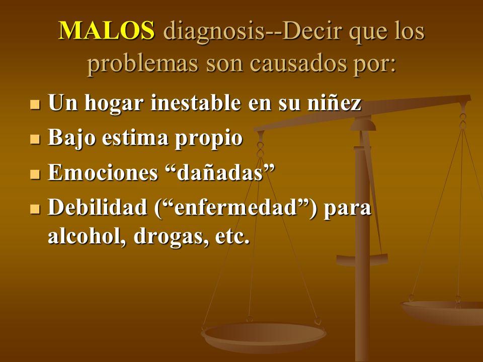 MALOS diagnosis--Decir que los problemas son causados por: