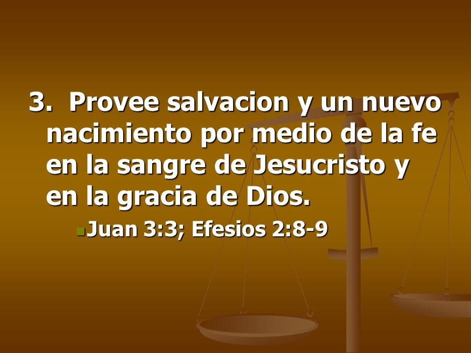 3. Provee salvacion y un nuevo nacimiento por medio de la fe en la sangre de Jesucristo y en la gracia de Dios.