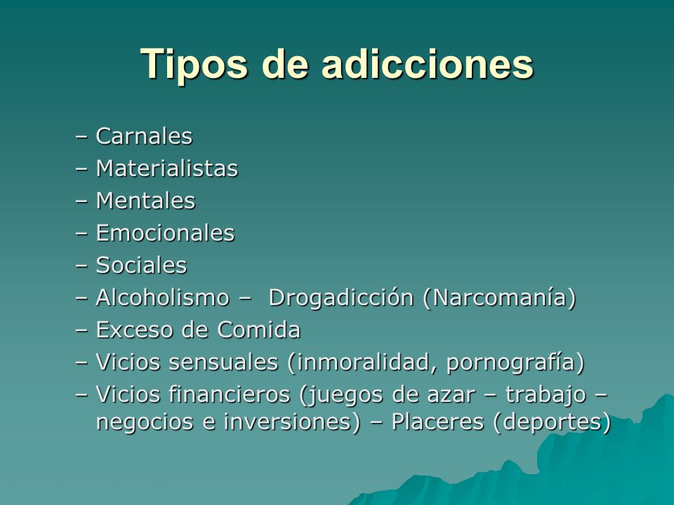 Tipos de adicciones Carnales Materialistas Mentales Emocionales