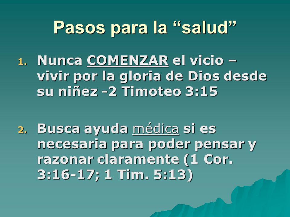 Pasos para la salud Nunca COMENZAR el vicio – vivir por la gloria de Dios desde su niñez -2 Timoteo 3:15.