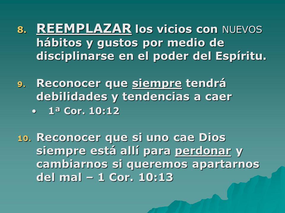 REEMPLAZAR los vicios con NUEVOS hábitos y gustos por medio de disciplinarse en el poder del Espíritu.