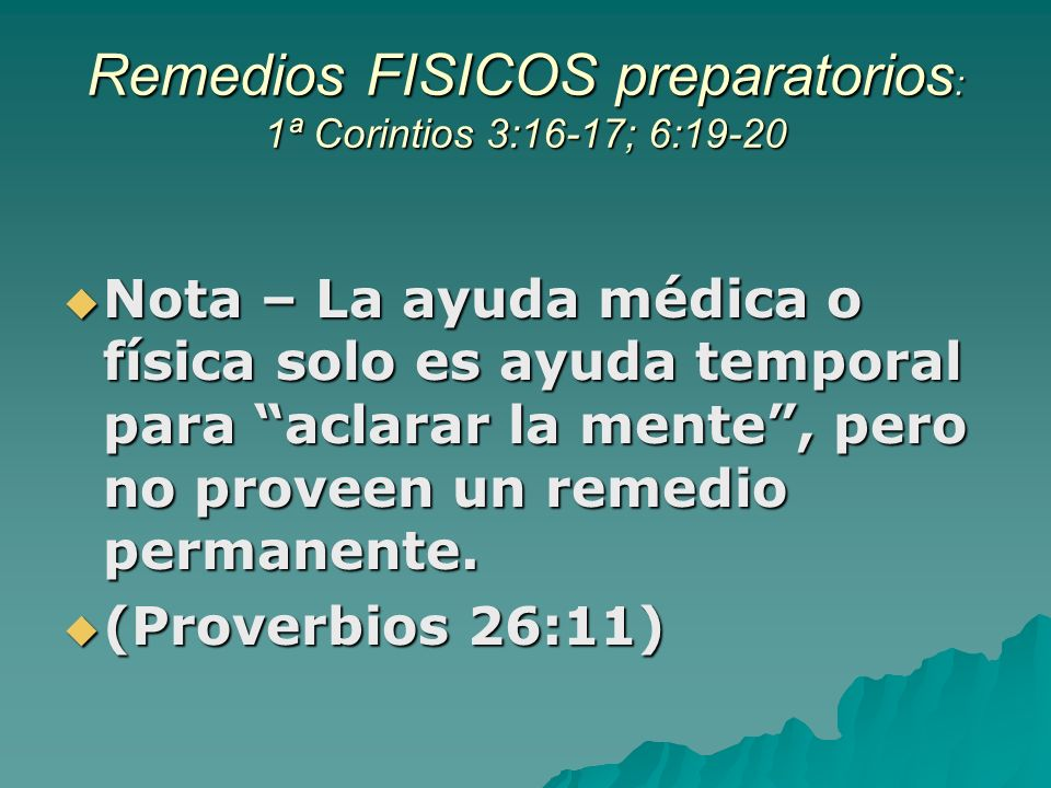 Remedios FISICOS preparatorios: 1ª Corintios 3:16-17; 6:19-20