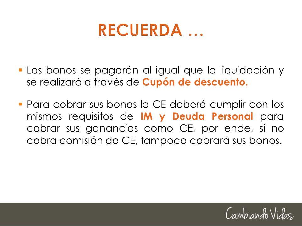 RECUERDA … Los bonos se pagarán al igual que la liquidación y se realizará a través de Cupón de descuento.