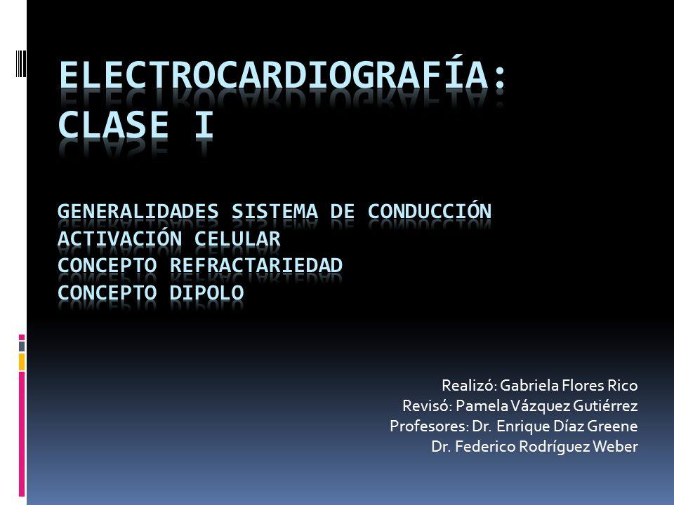 Electrocardiografía: Clase I Generalidades sistema de conducción Activación celular Concepto refractariedad Concepto dipolo