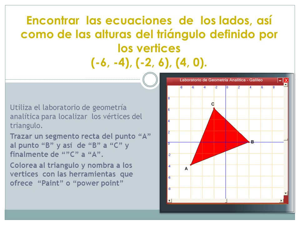 Encontrar las ecuaciones de los lados, así como de las alturas del triángulo definido por los vertices
