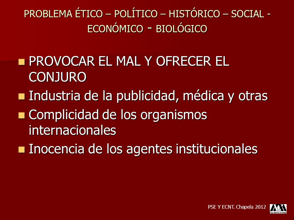 PROBLEMA ÉTICO – POLÍTICO – HISTÓRICO – SOCIAL - ECONÓMICO - BIOLÓGICO