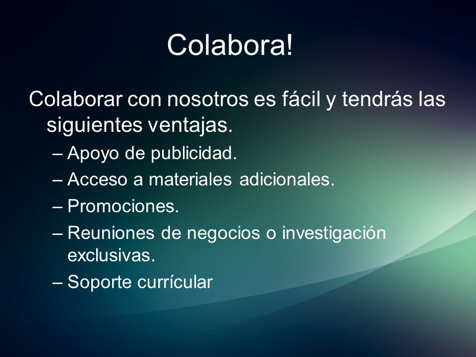 Colabora!Colaborar con nosotros es fácil y tendrás las siguientes ventajas. Apoyo de publicidad. Acceso a materiales adicionales.