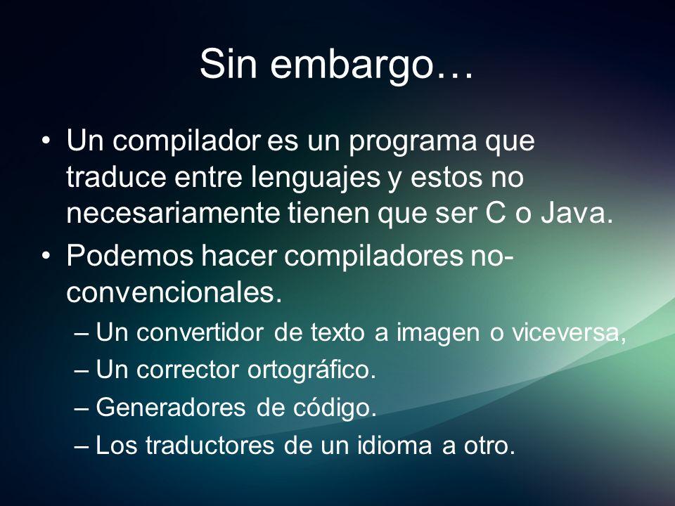 Sin embargo…Un compilador es un programa que traduce entre lenguajes y estos no necesariamente tienen que ser C o Java.