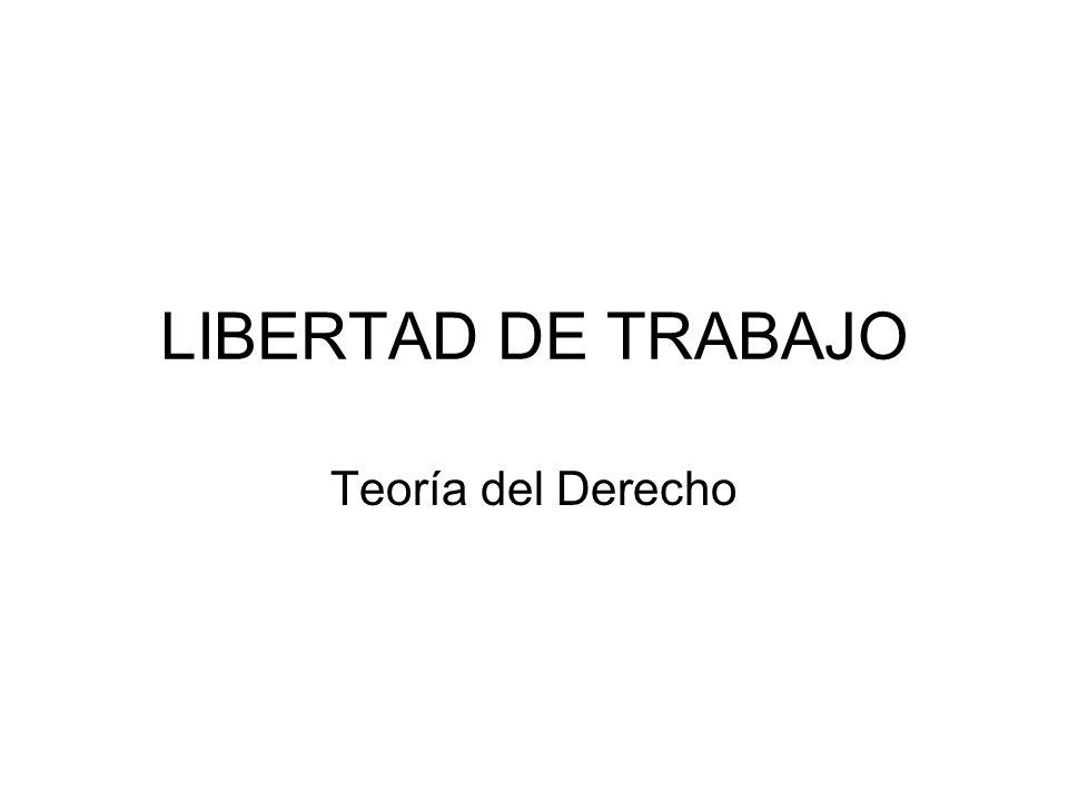 LIBERTAD DE TRABAJO Teoría del Derecho