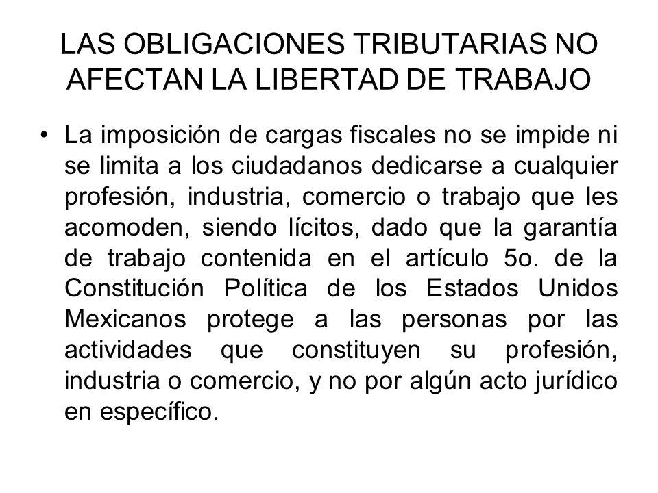 LAS OBLIGACIONES TRIBUTARIAS NO AFECTAN LA LIBERTAD DE TRABAJO