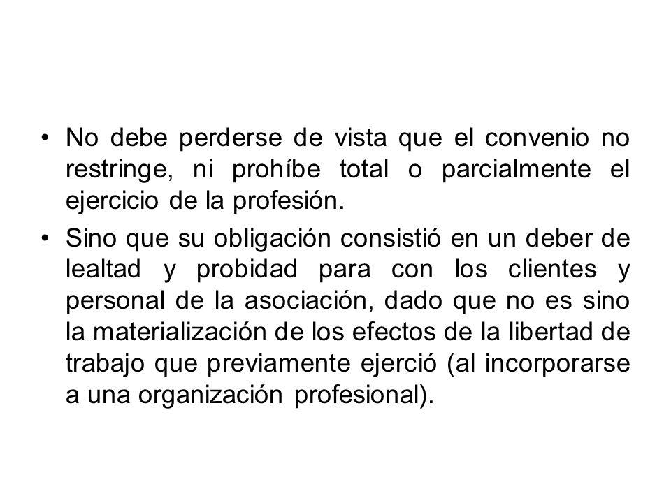 No debe perderse de vista que el convenio no restringe, ni prohíbe total o parcialmente el ejercicio de la profesión.