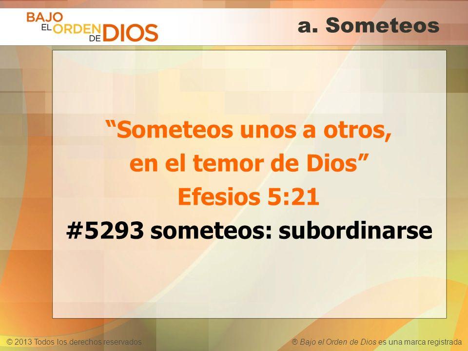 a. Someteos Someteos unos a otros, en el temor de Dios Efesios 5:21 #5293 someteos: subordinarse