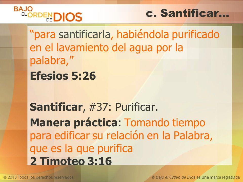 c. Santificar… para santificarla, habiéndola purificado en el lavamiento del agua por la palabra,
