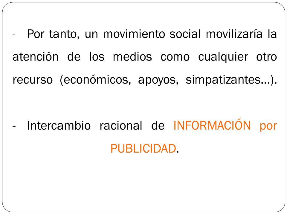 - Por tanto, un movimiento social movilizaría la atención de los medios como cualquier otro recurso (económicos, apoyos, simpatizantes…).