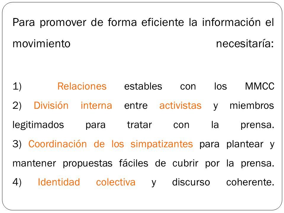 Para promover de forma eficiente la información el movimiento necesitaría: 1) Relaciones estables con los MMCC 2) División interna entre activistas y miembros legitimados para tratar con la prensa.