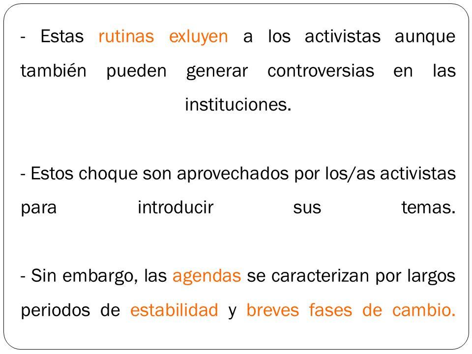 - Estas rutinas exluyen a los activistas aunque también pueden generar controversias en las instituciones.