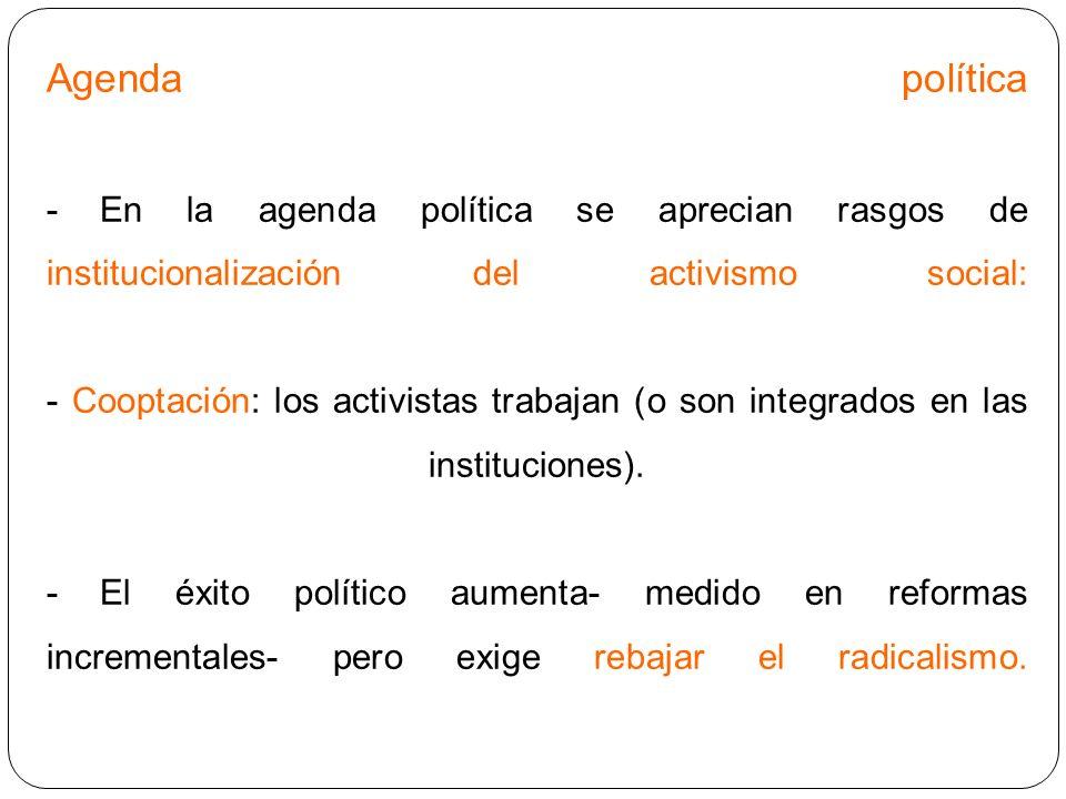 Agenda política - En la agenda política se aprecian rasgos de institucionalización del activismo social: - Cooptación: los activistas trabajan (o son integrados en las instituciones).