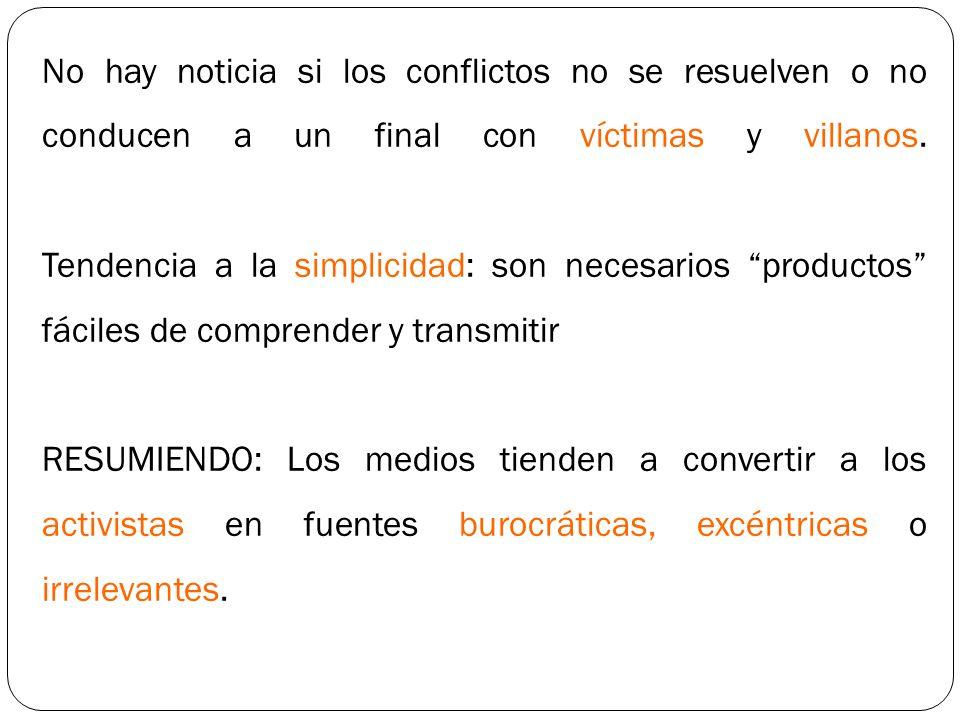 No hay noticia si los conflictos no se resuelven o no conducen a un final con víctimas y villanos. Tendencia a la simplicidad: son necesarios productos fáciles de comprender y transmitir