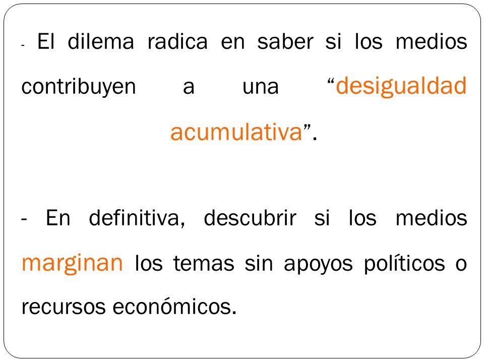 - El dilema radica en saber si los medios contribuyen a una desigualdad acumulativa .