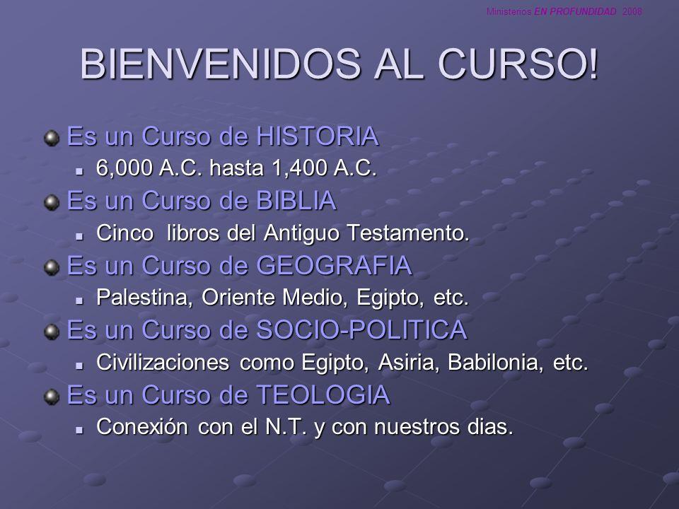 BIENVENIDOS AL CURSO! Es un Curso de HISTORIA Es un Curso de BIBLIA