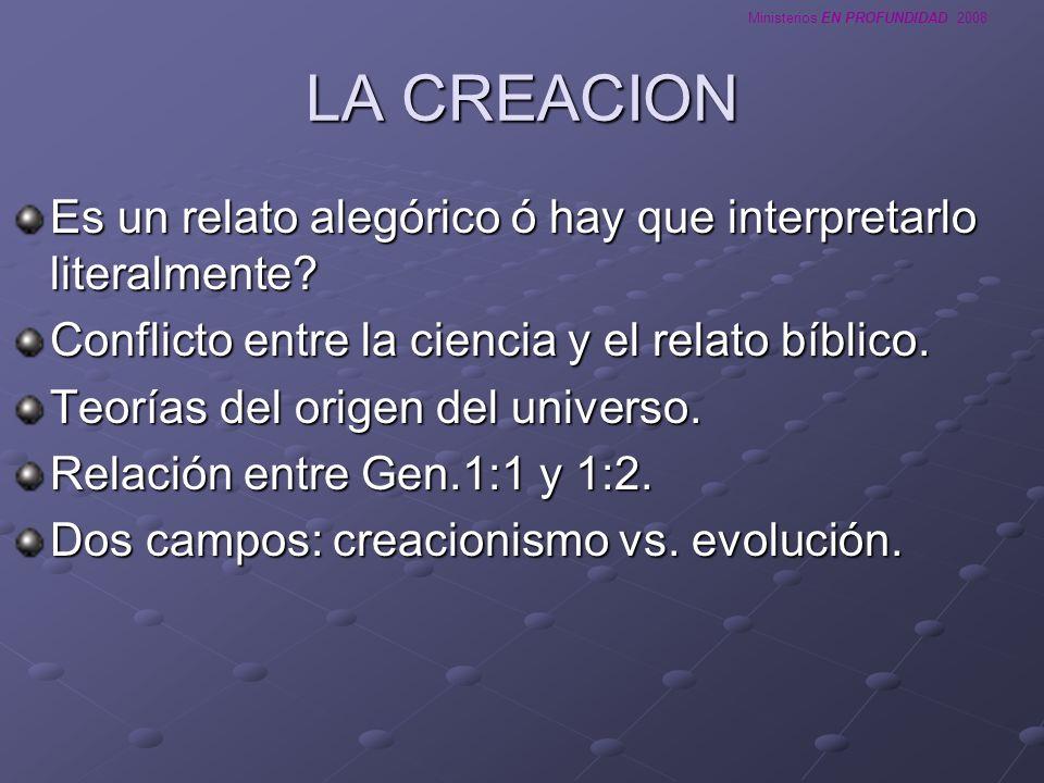 LA CREACION Es un relato alegórico ó hay que interpretarlo literalmente Conflicto entre la ciencia y el relato bíblico.