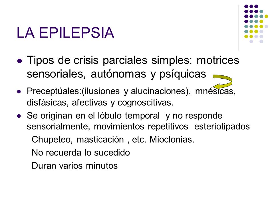 LA EPILEPSIA Tipos de crisis parciales simples: motrices sensoriales, autónomas y psíquicas.