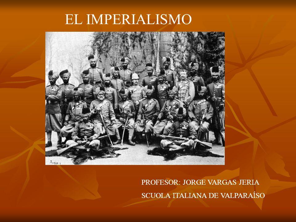 EL IMPERIALISMO PROFESOR: JORGE VARGAS JERIA