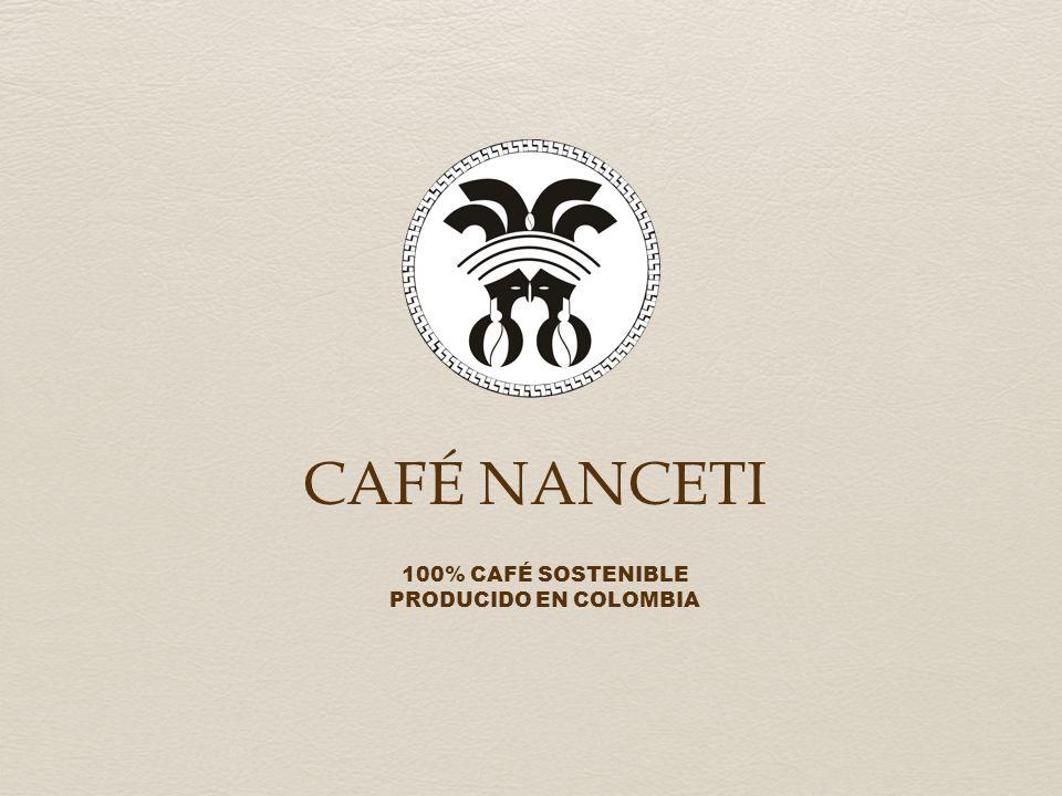 CAFÉ NANCETI 100% CAFÉ SOSTENIBLE PRODUCIDO EN COLOMBIA