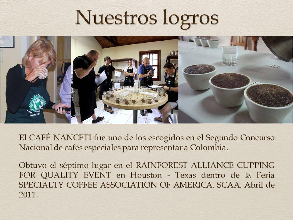 Nuestros logros El CAFÉ NANCETI fue uno de los escogidos en el Segundo Concurso Nacional de cafés especiales para representar a Colombia.