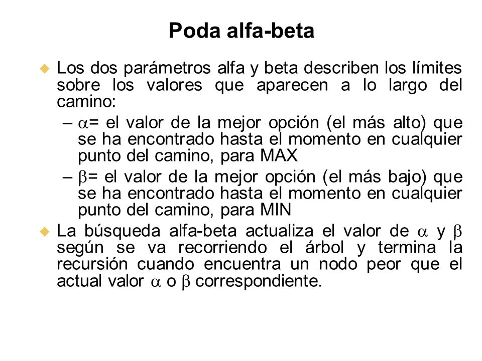 Poda alfa-beta Los dos parámetros alfa y beta describen los límites sobre los valores que aparecen a lo largo del camino: