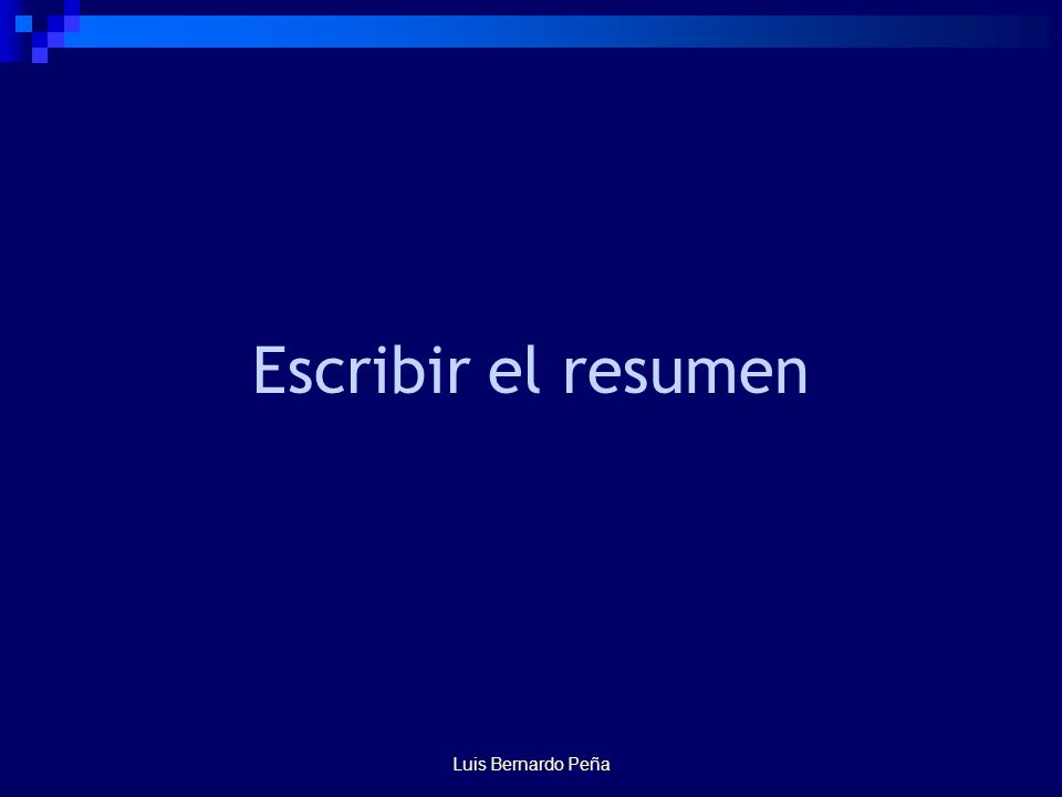 Escribir el resumen Luis Bernardo Peña