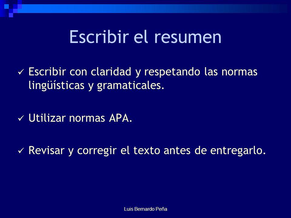 Escribir el resumen Escribir con claridad y respetando las normas lingüísticas y gramaticales. Utilizar normas APA.
