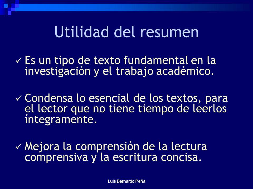 Utilidad del resumen Es un tipo de texto fundamental en la investigación y el trabajo académico.