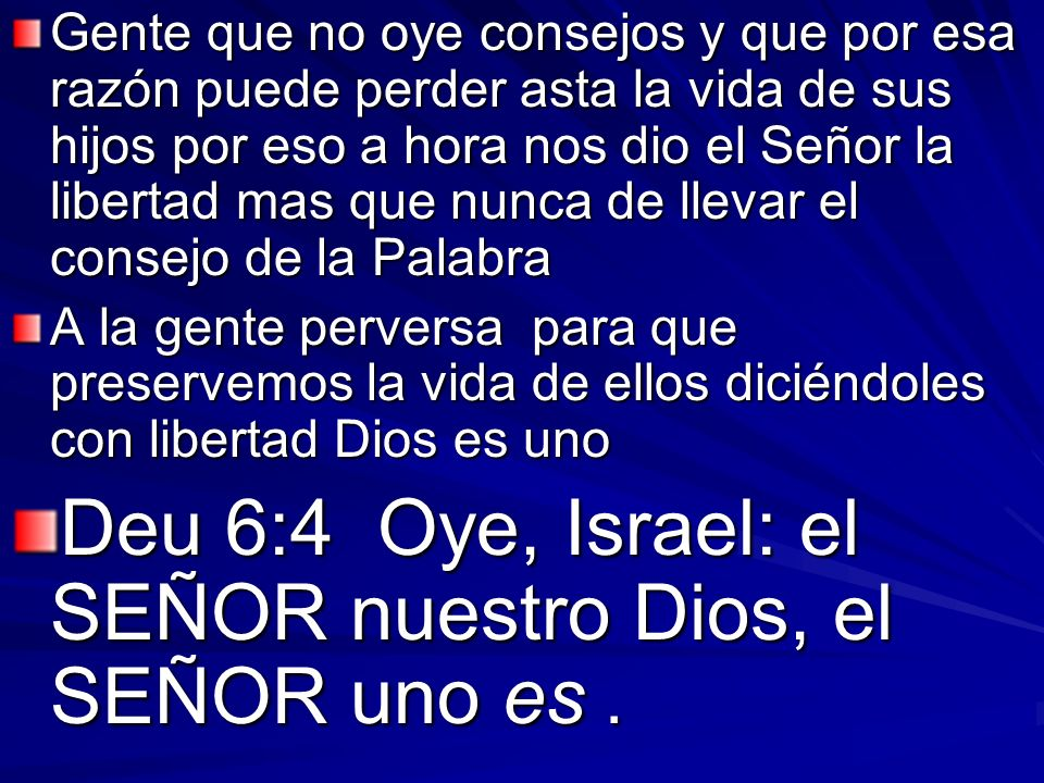 Deu 6:4 Oye, Israel: el SEÑOR nuestro Dios, el SEÑOR uno es .