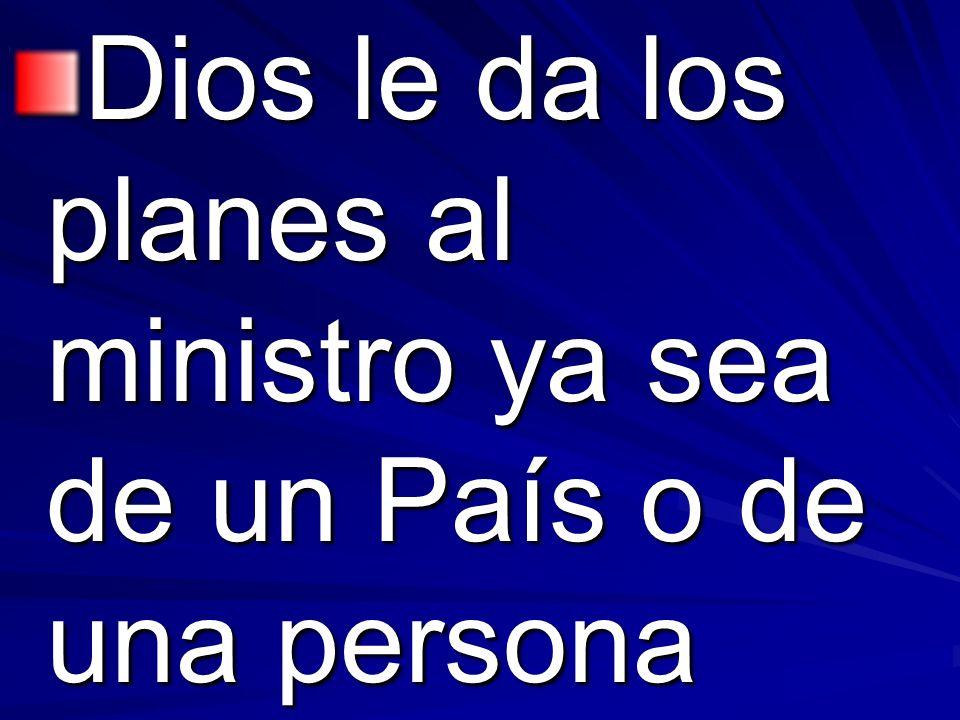 Dios le da los planes al ministro ya sea de un País o de una persona