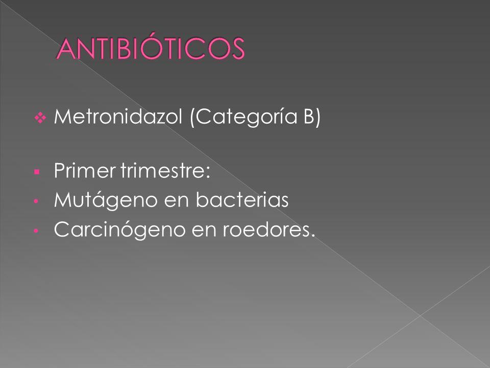 ANTIBIÓTICOS Metronidazol (Categoría B) Primer trimestre: