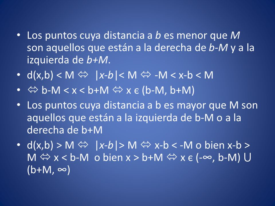 Los puntos cuya distancia a b es menor que M son aquellos que están a la derecha de b-M y a la izquierda de b+M.