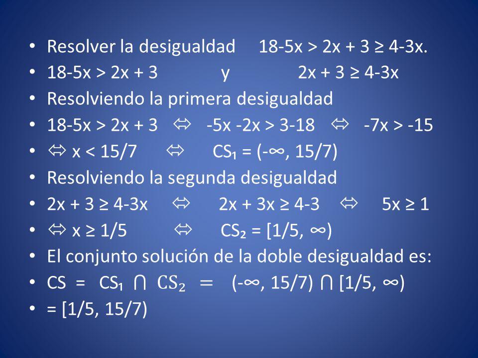 Resolver la desigualdad 18-5x > 2x + 3 ≥ 4-3x.