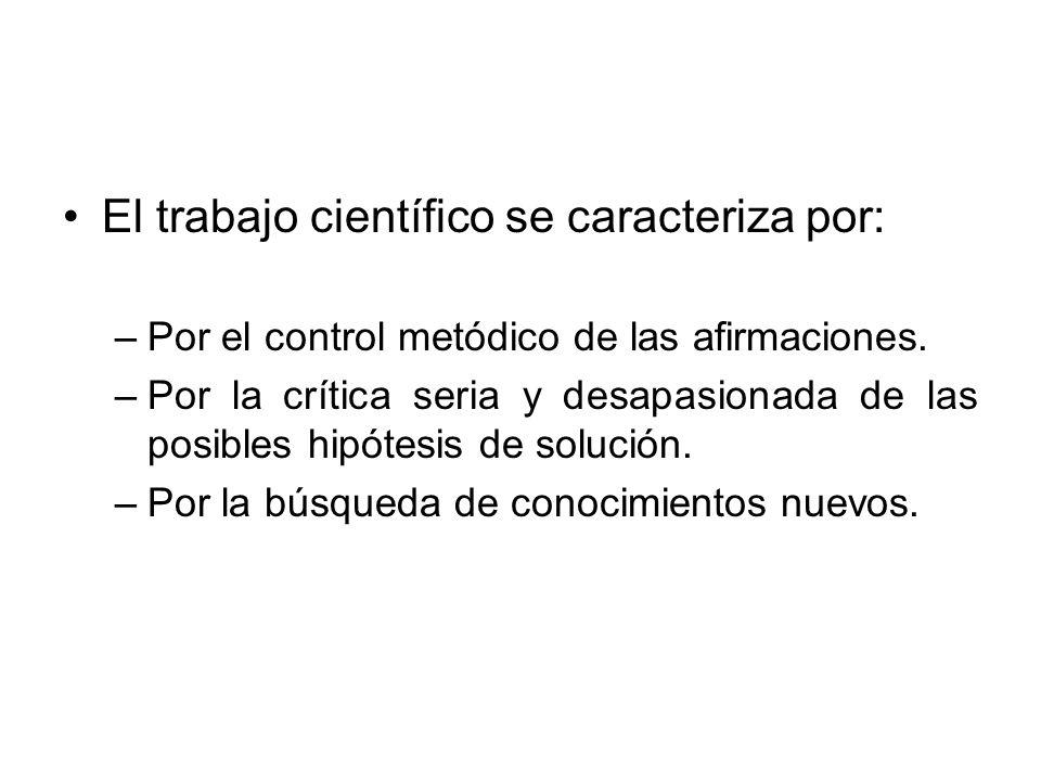 El trabajo científico se caracteriza por: