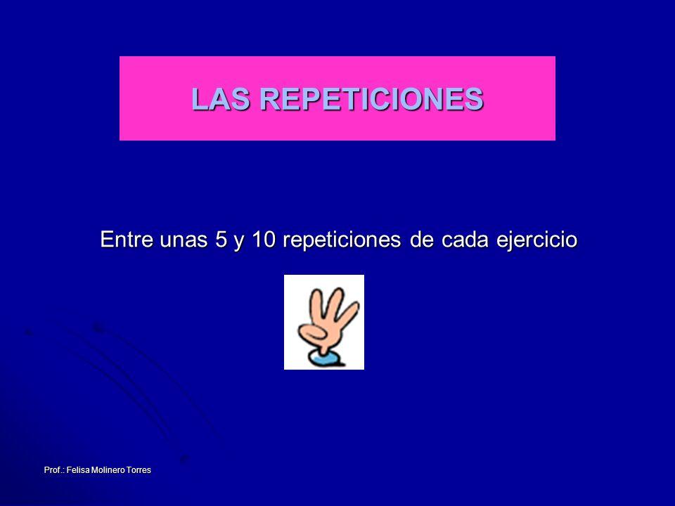 LAS REPETICIONES Entre unas 5 y 10 repeticiones de cada ejercicio