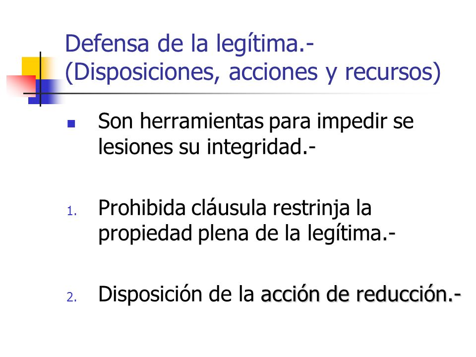 Defensa de la legítima.- (Disposiciones, acciones y recursos)