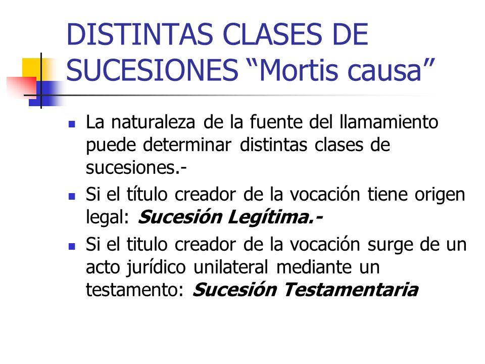 DISTINTAS CLASES DE SUCESIONES Mortis causa