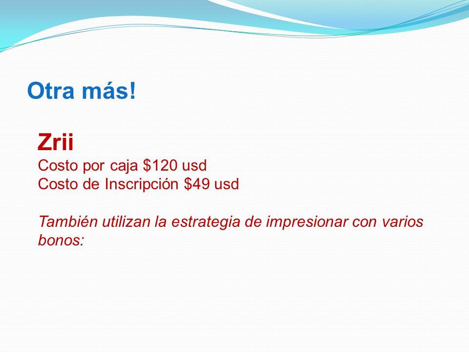 Otra más! Zrii Costo por caja $120 usd Costo de Inscripción $49 usd