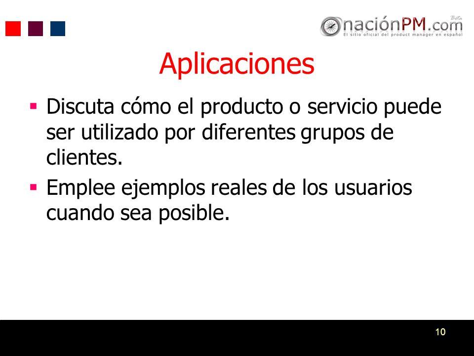 Aplicaciones Discuta cómo el producto o servicio puede ser utilizado por diferentes grupos de clientes.